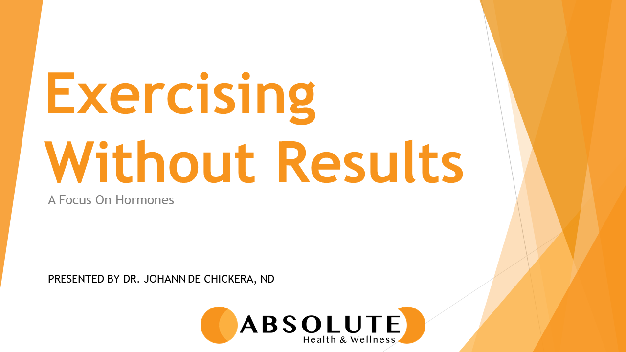 Exercising without results: a focus on hormones presentation offered by Absolute Health and Wellness in Paris Ontario