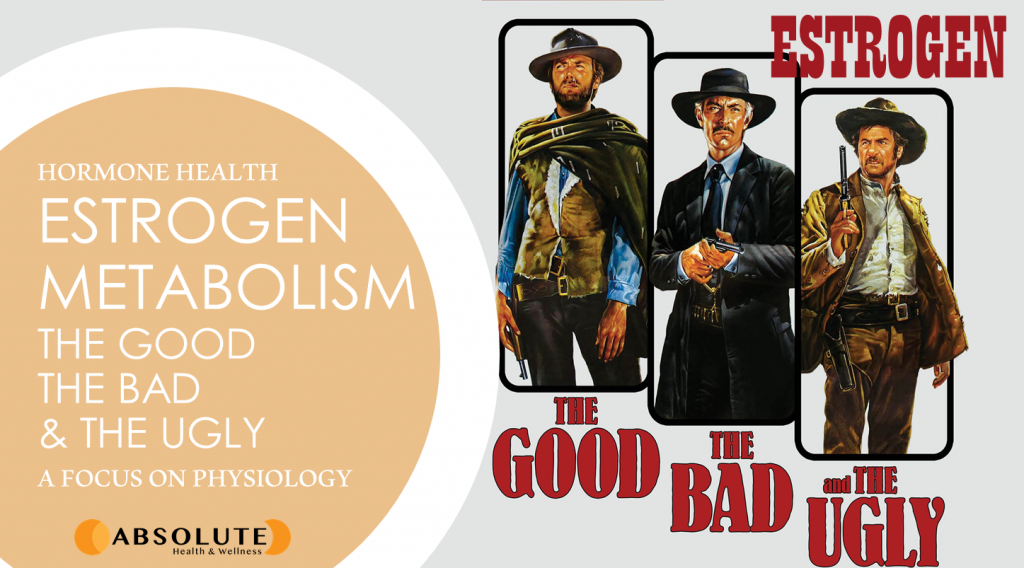 estrogen metabolism: the good the bad and the ugly